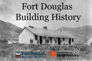 Fort Douglas Building History