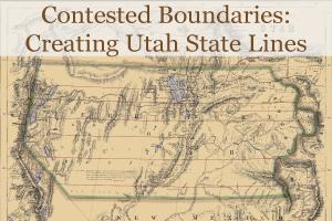 Contested Boundaries: Creating Utah State Lines